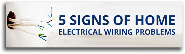 5 signs of electrical wiring problems