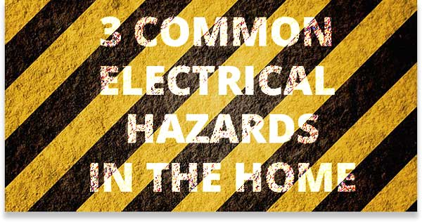3 Common Electrical Hazards in the Home