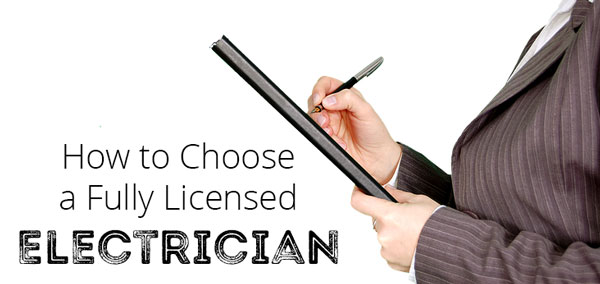 How to Choose a Fully Licensed Electrician