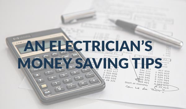 Money Saving Tips from an Electrician