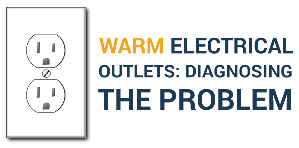 Warm Electrical Outlet: Diagnosing the Problem