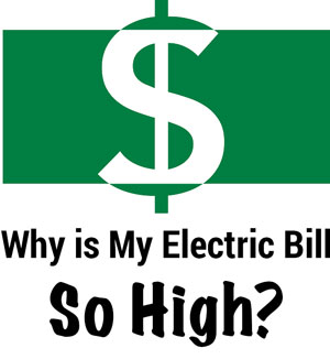 Why is My Electric Bill So High?