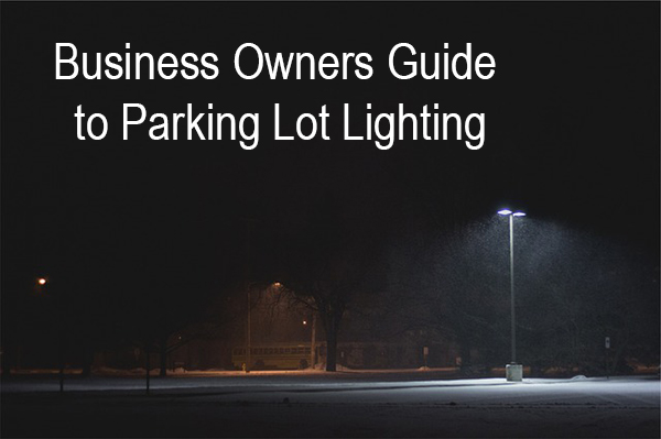 Business Owners Guide to Parking Lot Lighting